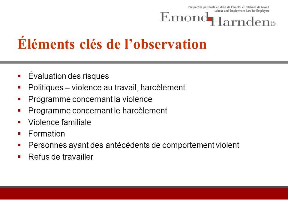 Éléments clés de l'observation  Évaluation des risques  Politiques – violence au travail, harcèlement  Programme concernant la violence  Programme
