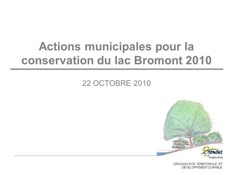 ORGANISATION TERRITORIALE ET DÉVELOPPEMENT DURABLE Actions municipales pour la conservation du lac Bromont 2010 22 OCTOBRE 2010