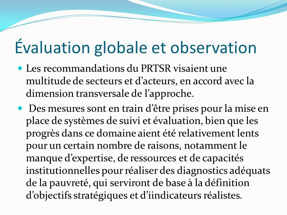 Évaluation globale et observation Les recommandations du PRTSR visaient une multitude de secteurs et d'acteurs, en accord avec la dimension transversa