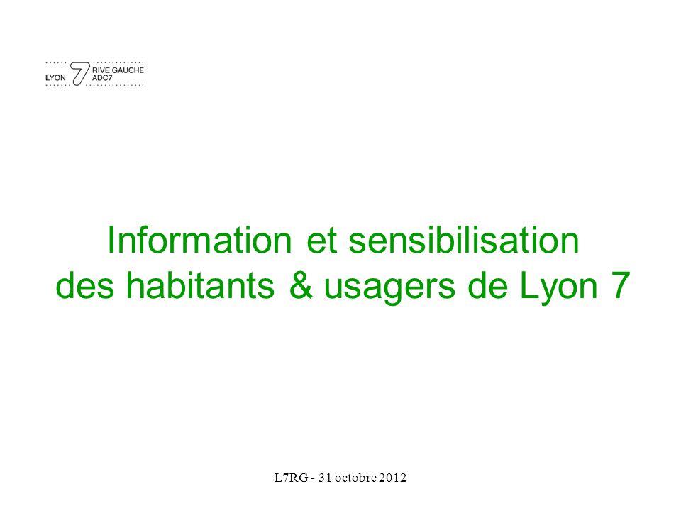 L7RG - 31 octobre 2012 Information et sensibilisation des habitants & usagers de Lyon 7