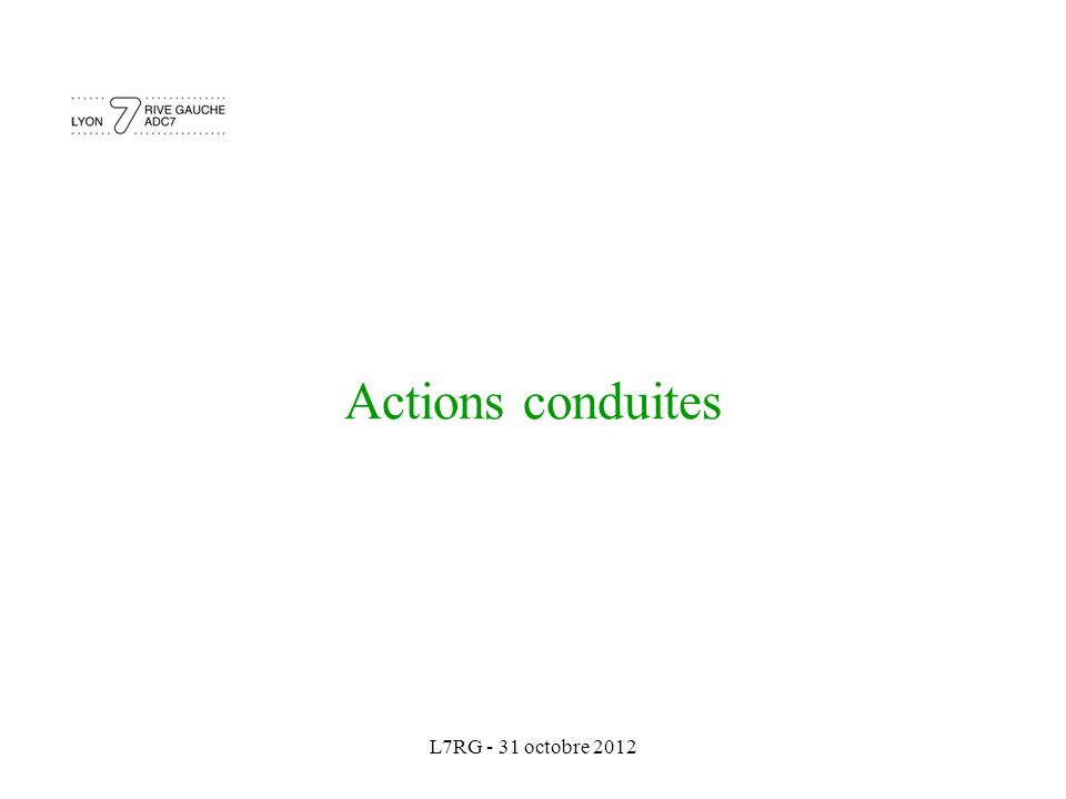 L7RG - 31 octobre 2012 Actions conduites