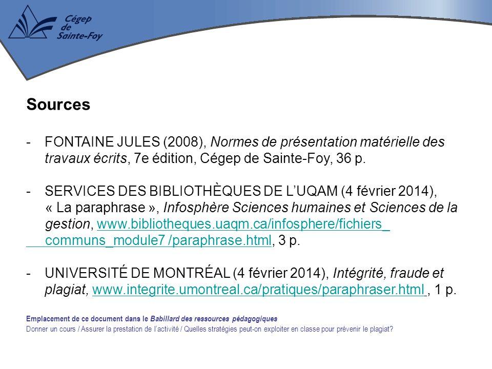 Sources -FONTAINE JULES (2008), Normes de présentation matérielle des travaux écrits, 7e édition, Cégep de Sainte-Foy, 36 p. -SERVICES DES BIBLIOTHÈQU