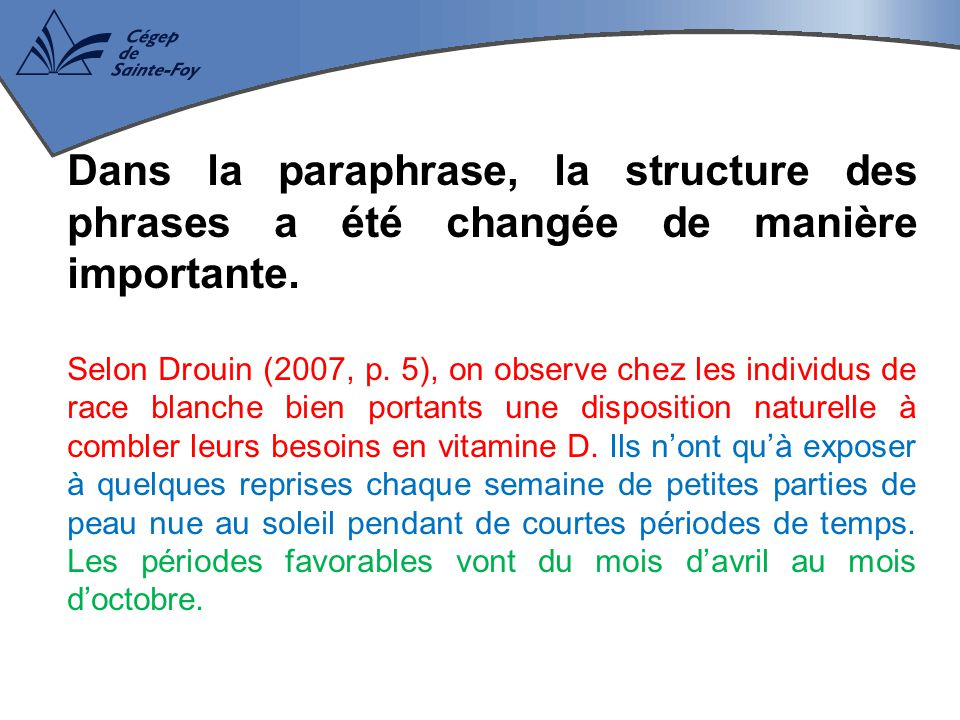 Dans la paraphrase, la structure des phrases a été changée de manière importante. Selon Drouin (2007, p. 5), on observe chez les individus de race bla
