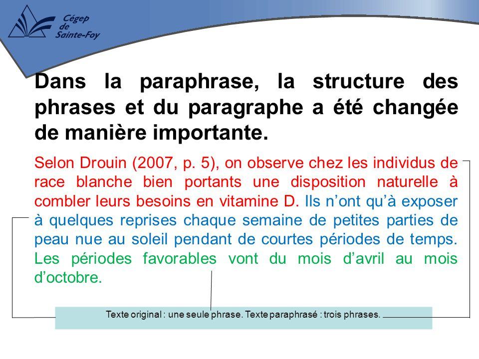 Dans la paraphrase, la structure des phrases et du paragraphe a été changée de manière importante. Selon Drouin (2007, p. 5), on observe chez les indi