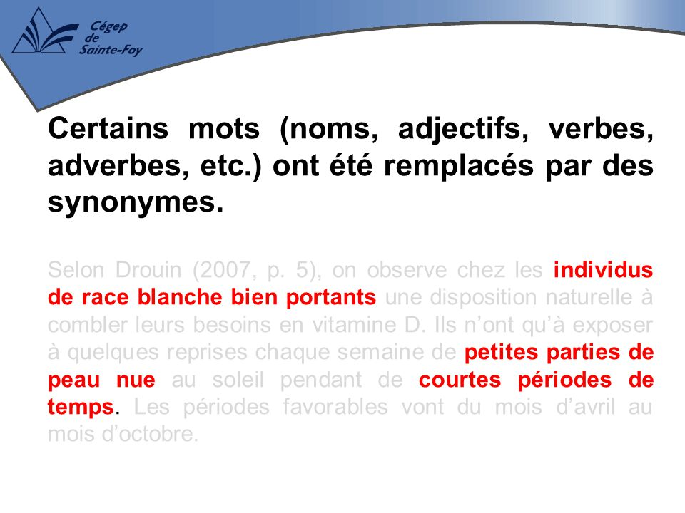 Certains mots (noms, adjectifs, verbes, adverbes, etc.) ont été remplacés par des synonymes. Selon Drouin (2007, p. 5), on observe chez les individus