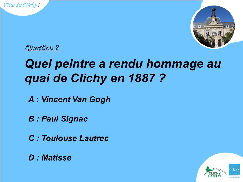 Question 7 : Quel peintre a rendu hommage au quai de Clichy en 1887 .
