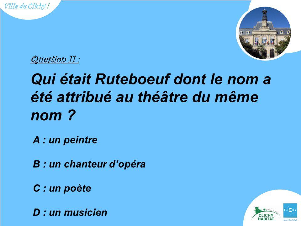 Question 11 : Qui était Ruteboeuf dont le nom a été attribué au théâtre du même nom .