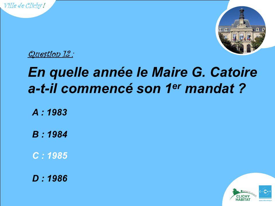 Question 12 : En quelle année le Maire G. Catoire a-t-il commencé son 1 er mandat .