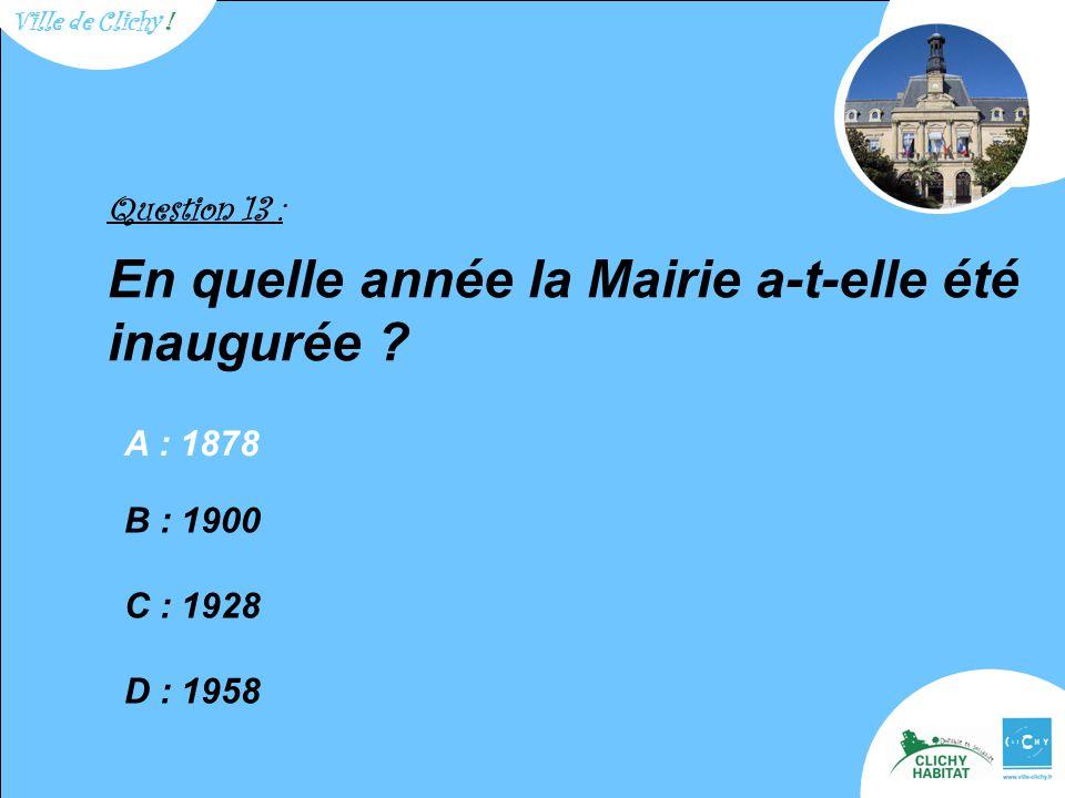 Question 13 : En quelle année la Mairie a-t-elle été inaugurée .