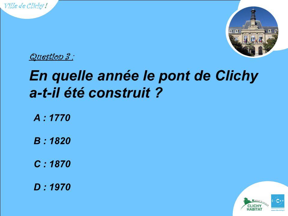 Question 3 : En quelle année le pont de Clichy a-t-il été construit .