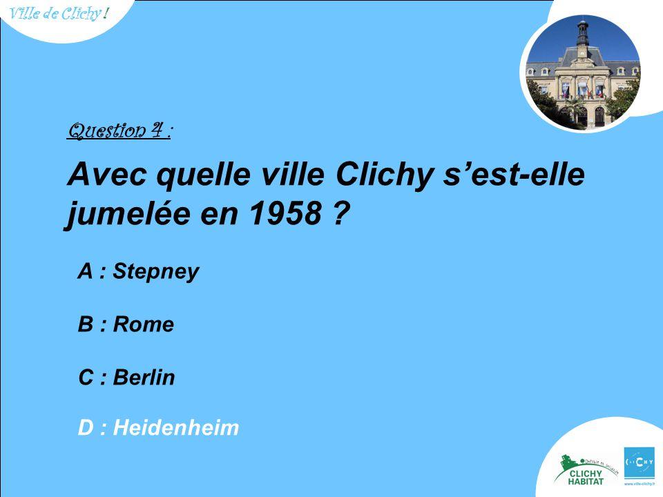 Question 4 : Avec quelle ville Clichy s'est-elle jumelée en 1958 .