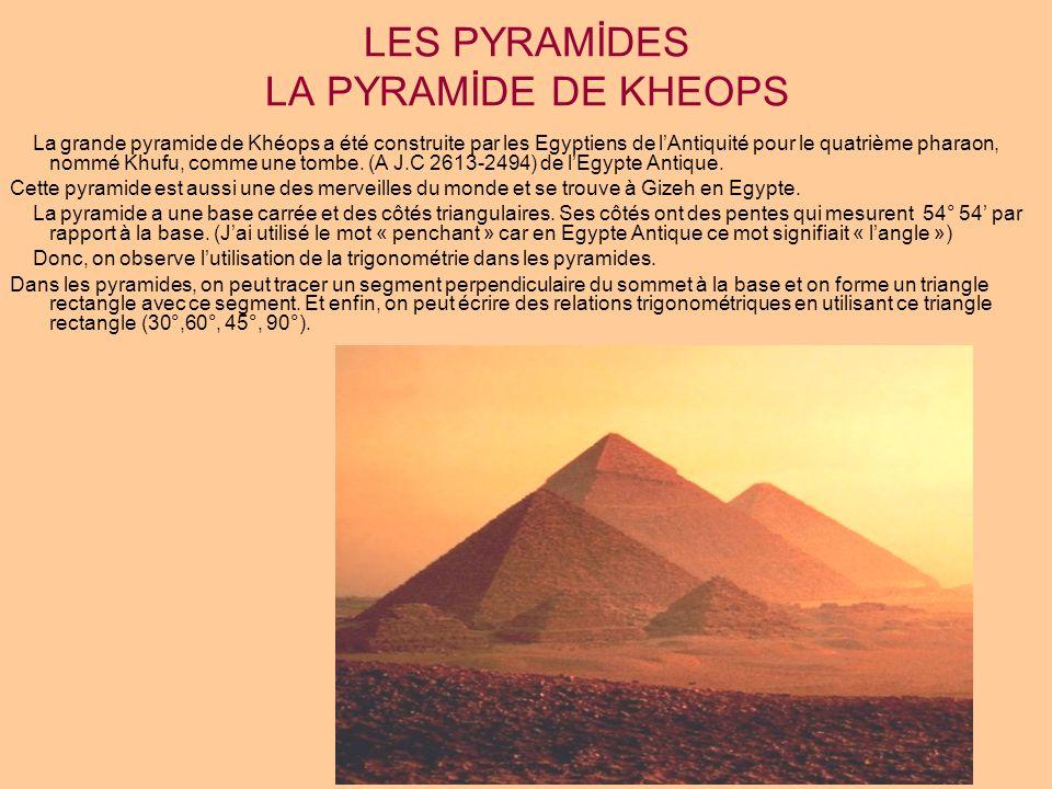 Quelques mesures de la pyramide de Khéops: Sud : 230,456 m Nord : 230,253 m Ouest : 230,357 m Est : 230,394 m Périmètre : 922 m Surface : 53056 m² Quand la pyramide a été construite, elle avait une hauteur mesurant 146,58 m.