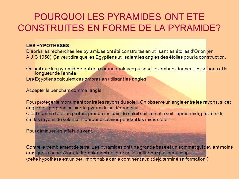 POURQUOI LES PYRAMIDES ONT ETE CONSTRUITES EN FORME DE LA PYRAMIDE? LES HYPOTHESES : D'après les recherches, les pyramides ont été construites en util