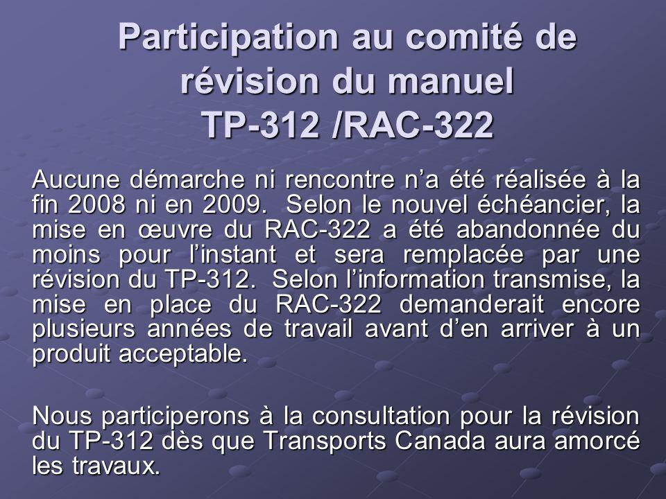 Participation au comité de révision du manuel TP-312 /RAC-322 Aucune démarche ni rencontre n'a été réalisée à la fin 2008 ni en 2009.