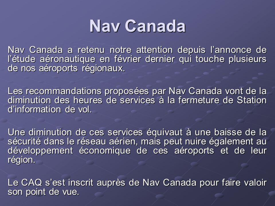 Nav Canada Nav Canada a retenu notre attention depuis l'annonce de l'étude aéronautique en février dernier qui touche plusieurs de nos aéroports régionaux.