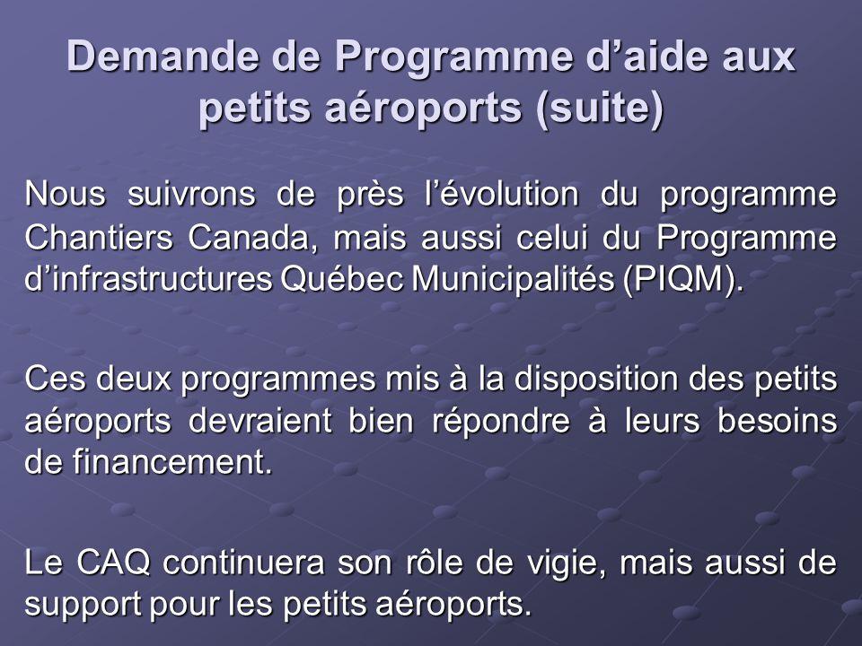 Demande de Programme d'aide aux petits aéroports (suite) Nous suivrons de près l'évolution du programme Chantiers Canada, mais aussi celui du Programme d'infrastructures Québec Municipalités (PIQM).