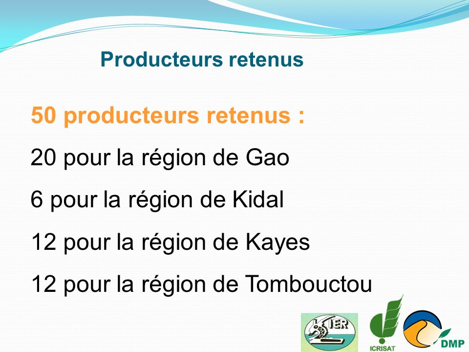 50 producteurs retenus : 20 pour la région de Gao 6 pour la région de Kidal 12 pour la région de Kayes 12 pour la région de Tombouctou Producteurs ret