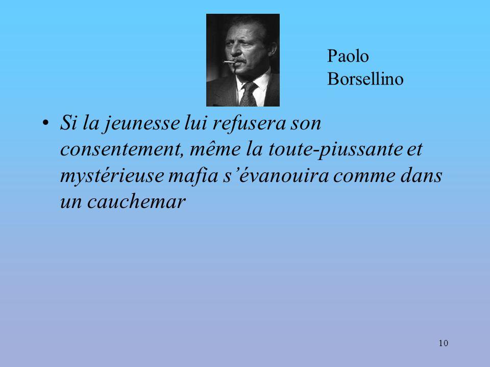 10 Si la jeunesse lui refusera son consentement, même la toute-piussante et mystérieuse mafia s'évanouira comme dans un cauchemar Paolo Borsellino
