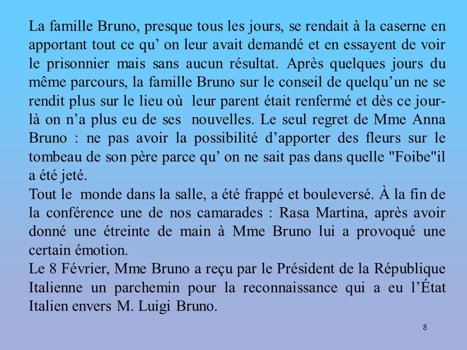 8 La famille Bruno, presque tous les jours, se rendait à la caserne en apportant tout ce qu' on leur avait demandé et en essayent de voir le prisonnier mais sans aucun résultat.