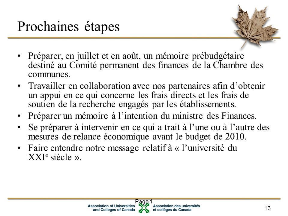 Page 1 13 Prochaines étapes Préparer, en juillet et en août, un mémoire prébudgétaire destiné au Comité permanent des finances de la Chambre des communes.