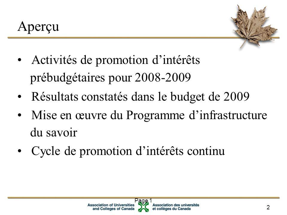 Page 1 2 Aperçu Activités de promotion d'intérêts prébudgétaires pour 2008-2009 Résultats constatés dans le budget de 2009 Mise en œuvre du Programme d'infrastructure du savoir Cycle de promotion d'intérêts continu