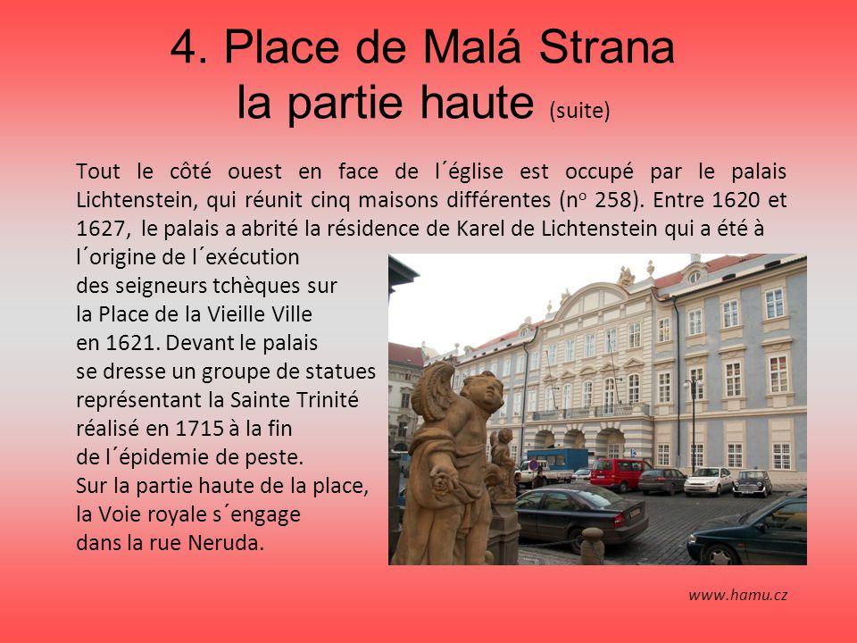 4. Place de Malá Strana la partie haute (suite) Tout le côté ouest en face de l´église est occupé par le palais Lichtenstein, qui réunit cinq maisons