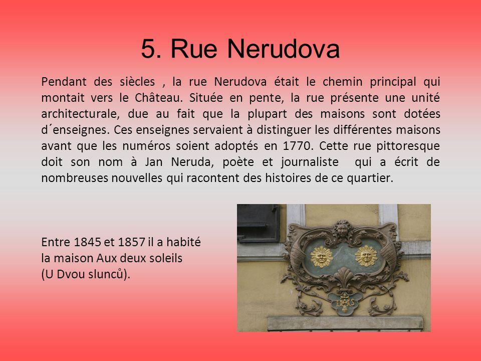 5. Rue Nerudova Pendant des siècles, la rue Nerudova était le chemin principal qui montait vers le Château. Située en pente, la rue présente une unité