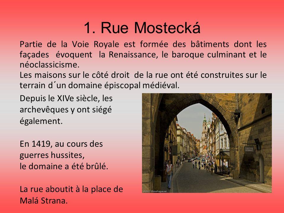 1. Rue Mostecká Partie de la Voie Royale est formée des bâtiments dont les façades évoquent la Renaissance, le baroque culminant et le néoclassicisme.