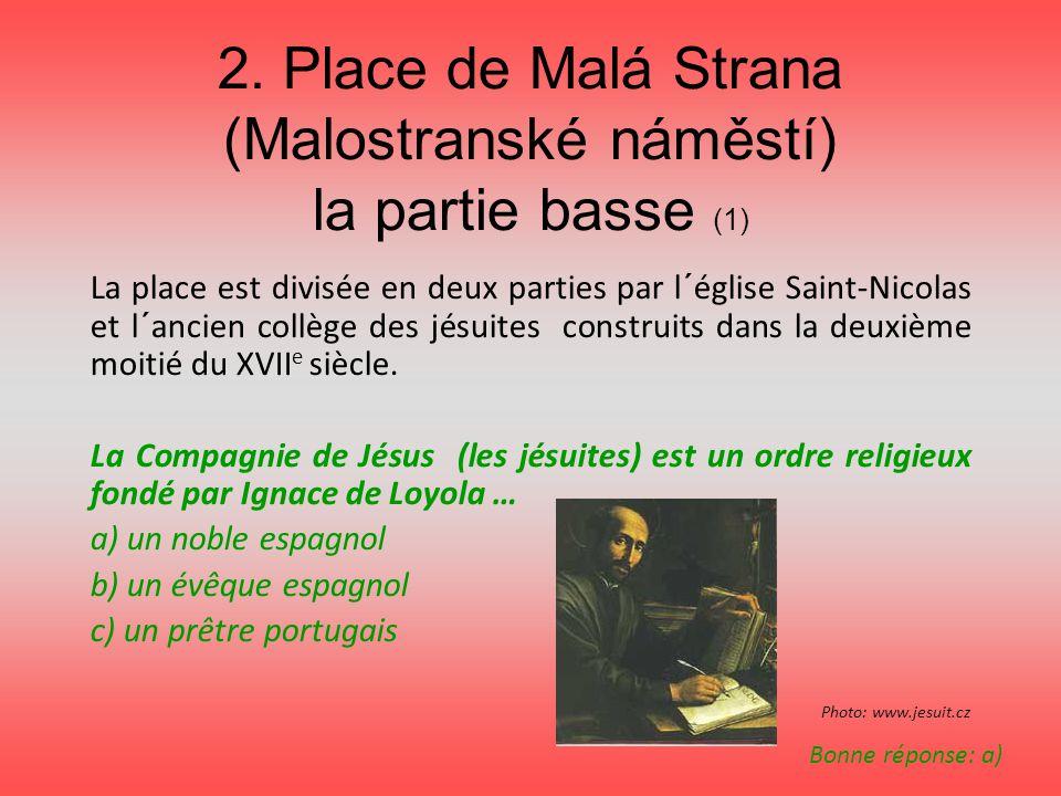 2. Place de Malá Strana (Malostranské náměstí) la partie basse (1) La place est divisée en deux parties par l´église Saint-Nicolas et l´ancien collège