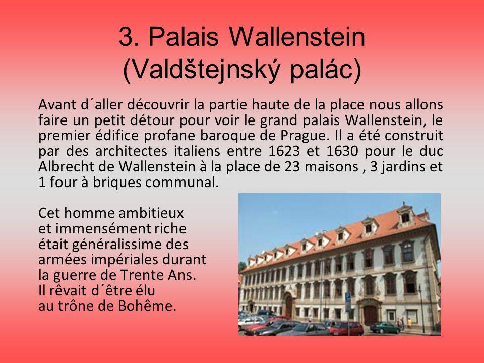 3. Palais Wallenstein (Valdštejnský palác) Avant d´aller découvrir la partie haute de la place nous allons faire un petit détour pour voir le grand pa