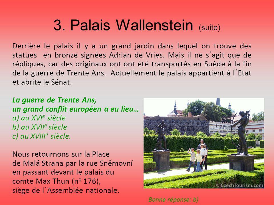 3. Palais Wallenstein (suite) Derrière le palais il y a un grand jardin dans lequel on trouve des statues en bronze signées Adrian de Vries. Mais il n