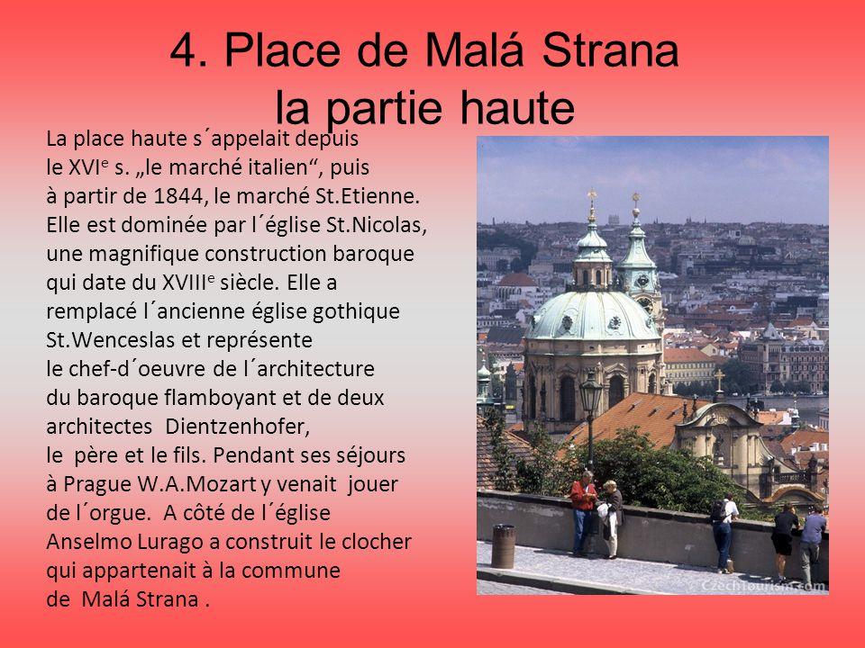 """4. Place de Malá Strana la partie haute La place haute s´appelait depuis le XVI e s. """"le marché italien"""", puis à partir de 1844, le marché St.Etienne."""