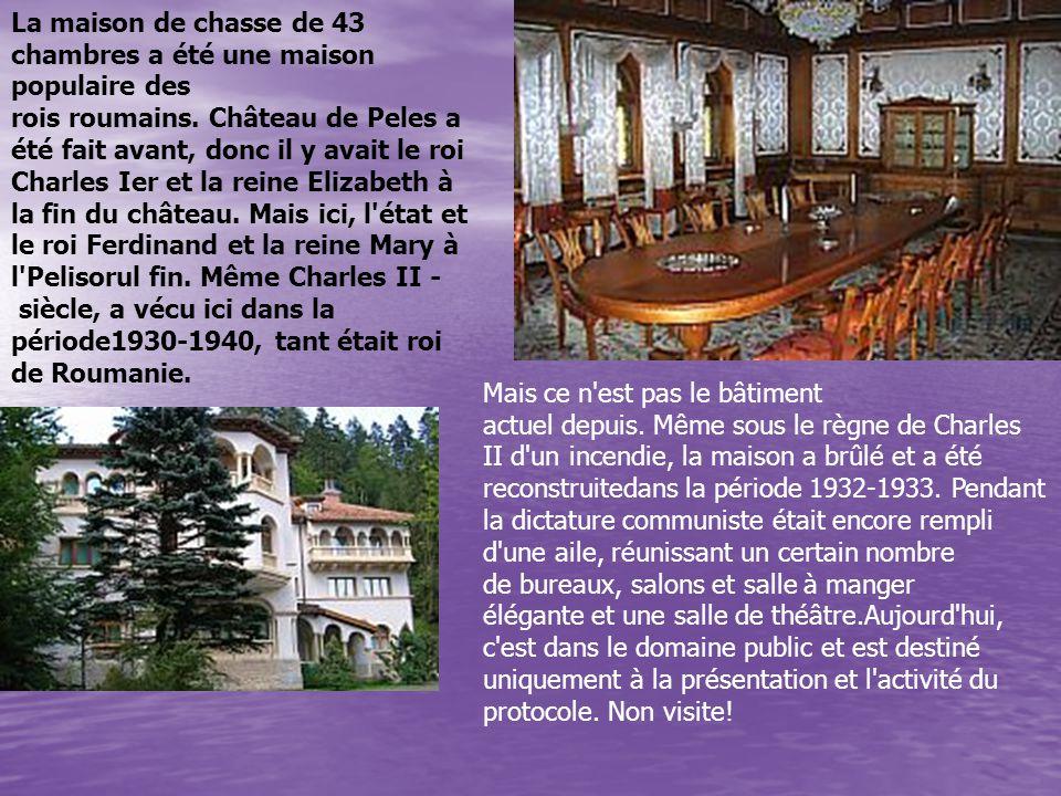 La maison de chasse de 43 chambres a été une maison populaire des rois roumains. Château de Peles a été fait avant, donc il y avait le roi Charles Ier