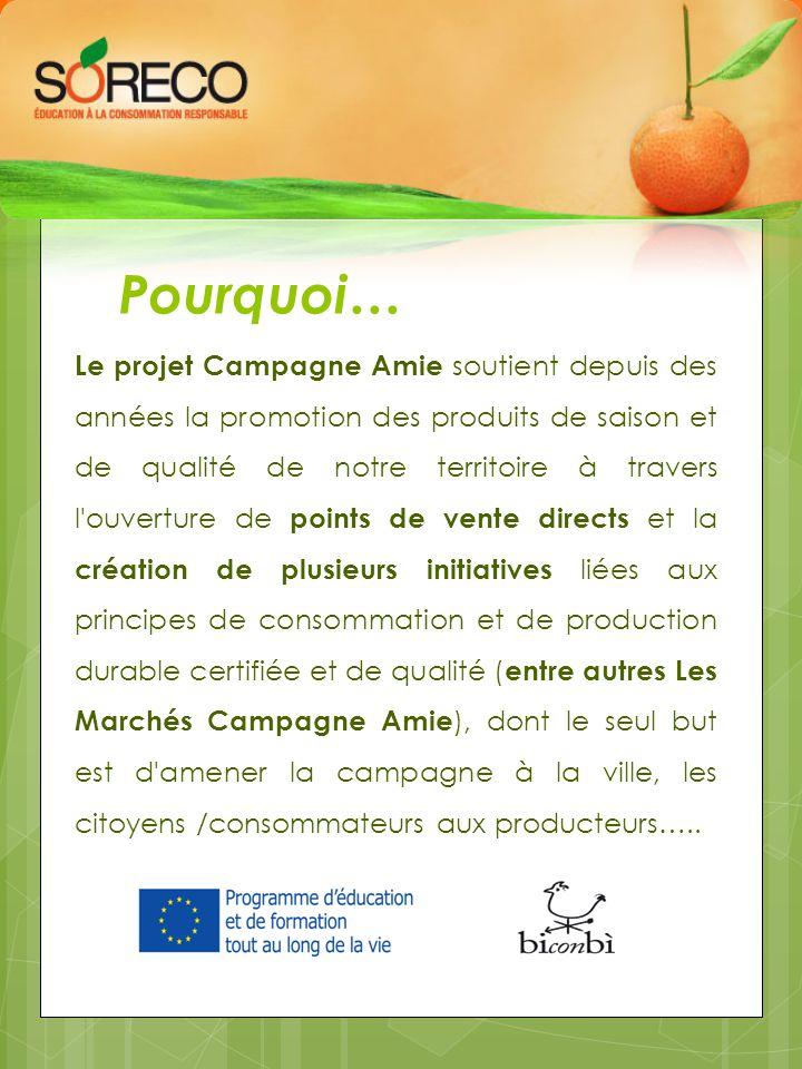 Pourquoi… Le projet Campagne Amie soutient depuis des années la promotion des produits de saison et de qualité de notre territoire à travers l'ouvertu