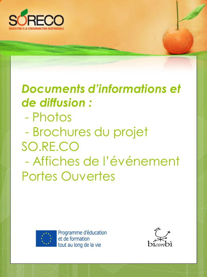 Documents d'informations et de diffusion : - Photos - Brochures du projet SO.RE.CO - Affiches de l'événement Portes Ouvertes
