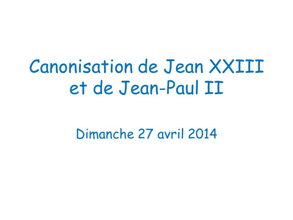 Canonisation de Jean XXIII et de Jean-Paul II Dimanche 27 avril 2014