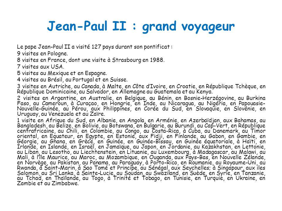 Jean-Paul II : grand voyageur Le pape Jean-Paul II a visité 127 pays durant son pontificat : 9 visites en Pologne.