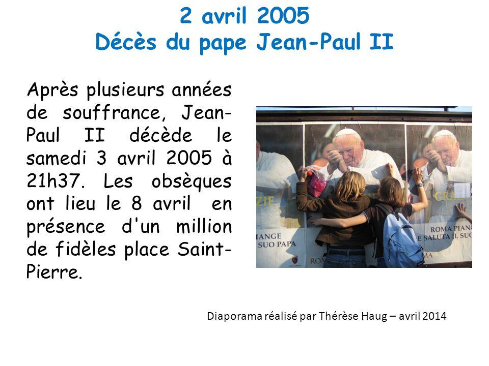 2 avril 2005 Décès du pape Jean-Paul II Après plusieurs années de souffrance, Jean- Paul II décède le samedi 3 avril 2005 à 21h37.