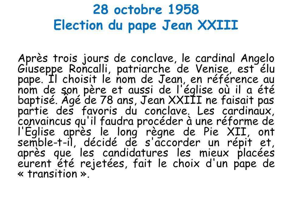 28 octobre 1958 Election du pape Jean XXIII Après trois jours de conclave, le cardinal Angelo Giuseppe Roncalli, patriarche de Venise, est élu pape.