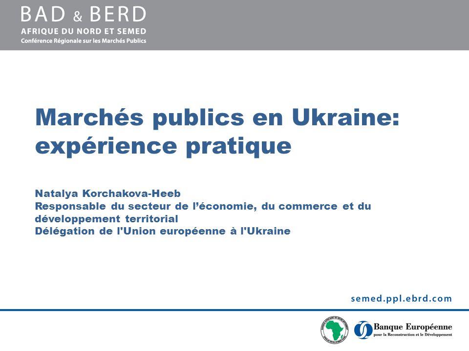 Marchés publics en Ukraine: expérience pratique Natalya Korchakova-Heeb Responsable du secteur de l'économie, du commerce et du développement territorial Délégation de l Union européenne à l Ukraine