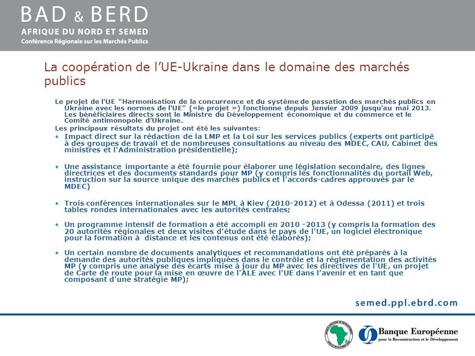 La coopération de l'UE-Ukraine dans le domaine des marchés publics Le projet de l UE Harmonisation de la concurrence et du système de passation des marchés publics en Ukraine avec les normes de l UE («le projet ») fonctionne depuis Janvier 2009 jusqu au mai 2013.