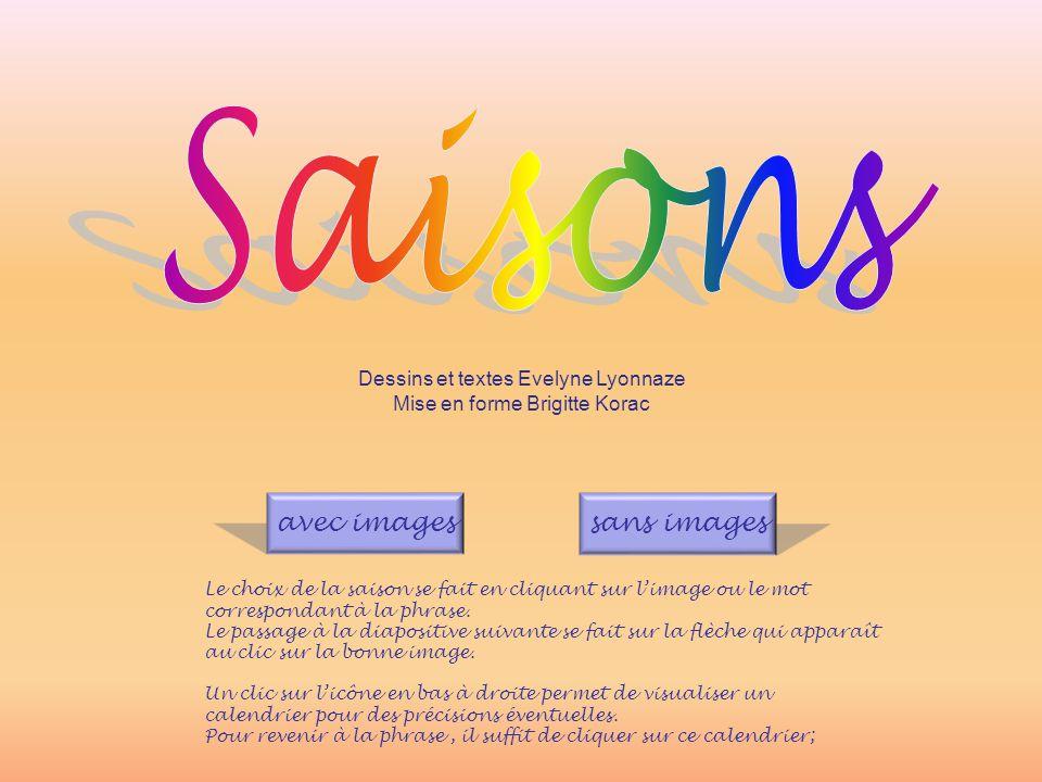 Dessins et textes Evelyne Lyonnaze Mise en forme Brigitte Korac Le choix de la saison se fait en cliquant sur l'image ou le mot correspondant à la phrase.