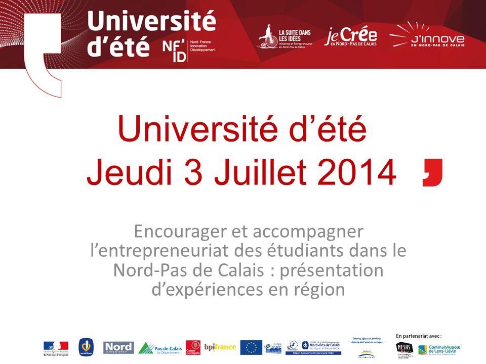 Université d'été Jeudi 3 Juillet 2014 Encourager et accompagner l'entrepreneuriat des étudiants dans le Nord-Pas de Calais : présentation d'expérience