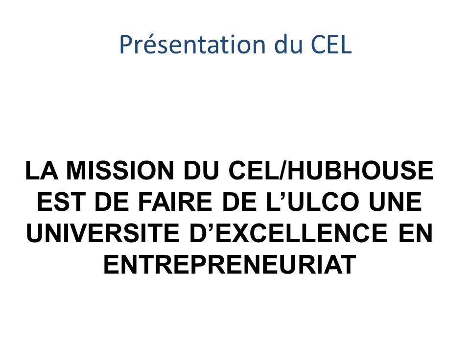 LA MISSION DU CEL/HUBHOUSE EST DE FAIRE DE L'ULCO UNE UNIVERSITE D'EXCELLENCE EN ENTREPRENEURIAT Présentation du CEL