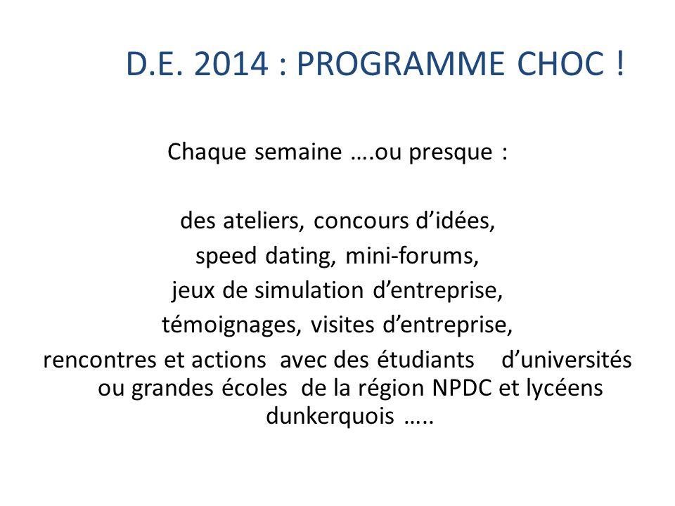 D.E. 2014 : PROGRAMME CHOC ! Chaque semaine ….ou presque : des ateliers, concours d'idées, speed dating, mini-forums, jeux de simulation d'entreprise,