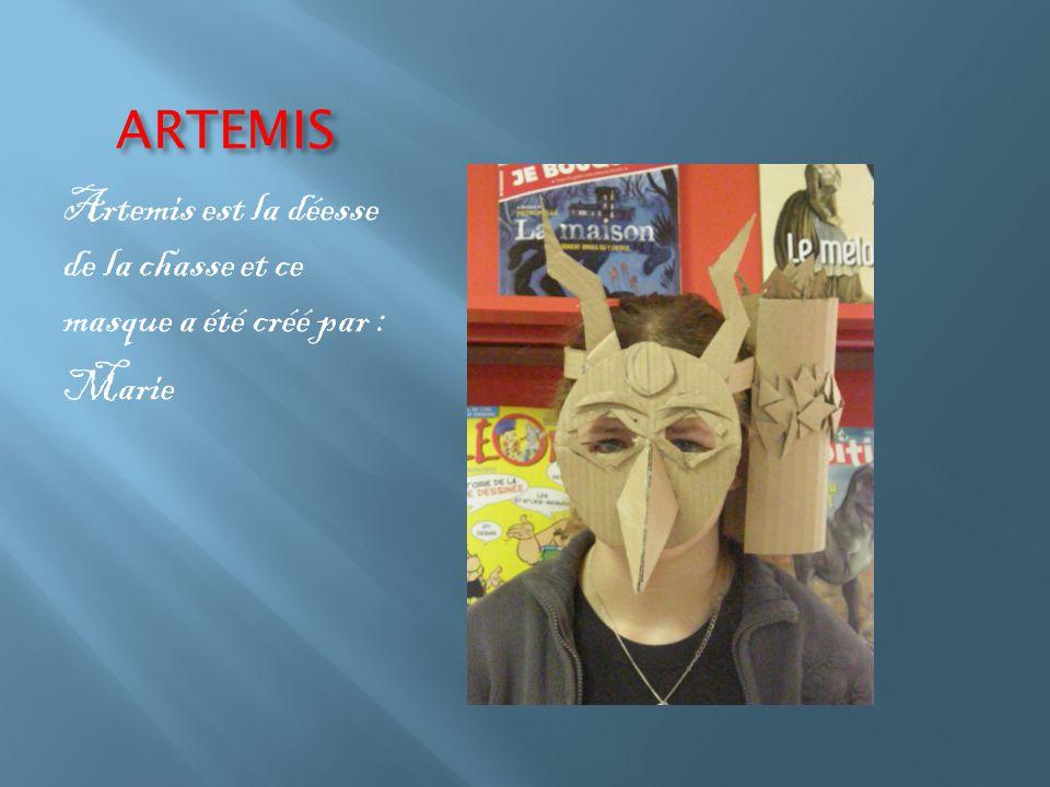 ARTEMIS Artemis est la déesse de la chasse et ce masque a été créé par : Marie