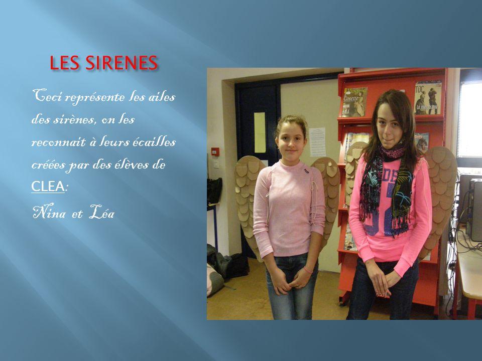 LES SIRENES Ceci représente les ailes des sirènes, on les reconnait à leurs écailles créées par des élèves de CLEA : Nina et Léa