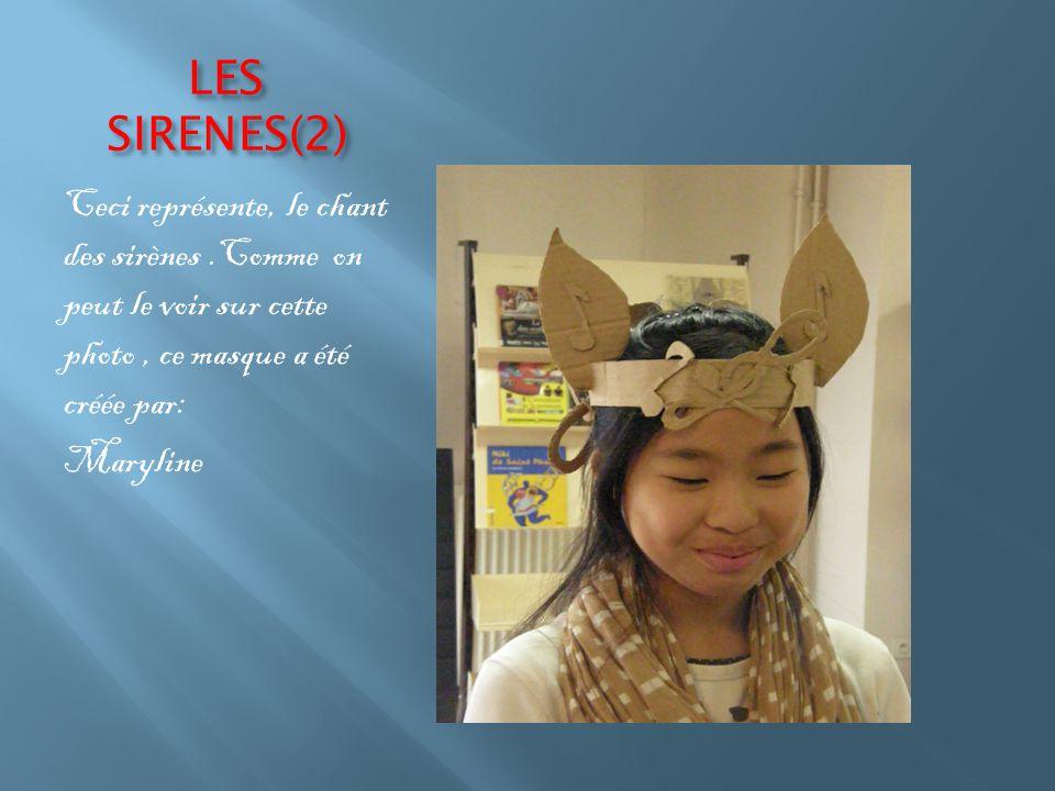 LES SIRENES(2) Ceci représente, le chant des sirènes.Comme on peut le voir sur cette photo, ce masque a été créée par: Maryline
