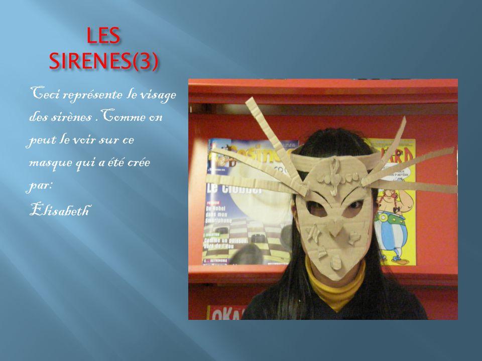 LES SIRENES(3) Ceci représente le visage des sirènes.Comme on peut le voir sur ce masque qui a été crée par: Elisabeth