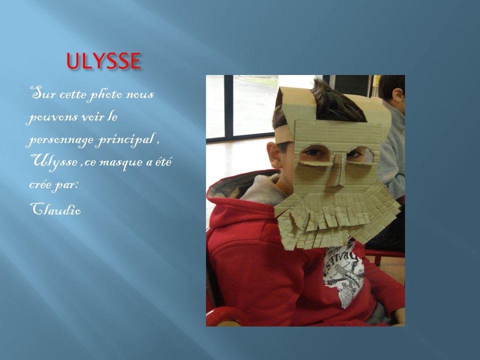 ULYSSE Sur cette photo nous pouvons voir le personnage principal, Ulysse,ce masque a été crée par: Claudio